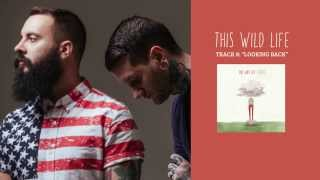 "This Wild Life - ""Looking Back"" (Full Album Stream)"