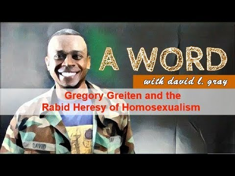 A Word for Homophile Gregory Greiten and the Rabid Heresy of Homosexualism