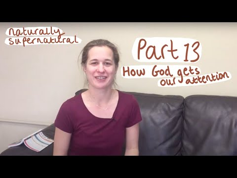 How does God get your attention? | Part 13 - Naturally Supernatural Series