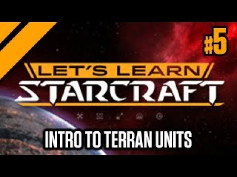Let's Learn Starcraft #5: Intro to Terran Units