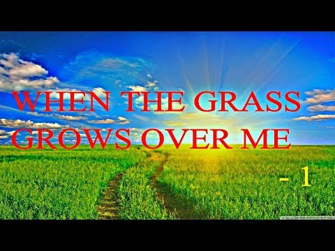 When The Grass Grows Over Me - 1