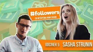 FOLLOWERS - Odcinek 5 - Sasha STRUNIN