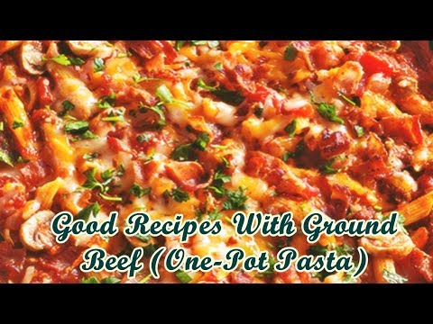 Good Recipes With Ground Beef One Pot Pasta