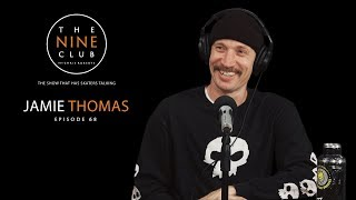 Jamie Thomas | The Nine Club With Chris Roberts - Episode 68