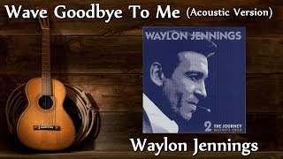 Watch Waylon Jennings Wave Goodbye To Me video