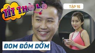 TÍT THÒ LÒ Tập 15 ĐOM ĐÓM DỞM | Phim hài Tết 2020 MINH TÍT