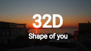 Download Ed Sheeran  I Shape of you (32D AUDIO)  Not 8D & 16D