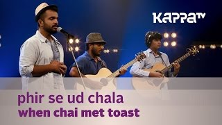 Phir Se Ud Chala - When Chai Met Toast - Music Mojo Season 3 - Kappa TV