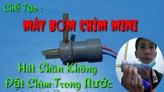 Chế Tạo Máy Bơm Nước Mini , Máy Bơm Chìm , Hút Chân Không và Đặt Chìm Trong Nước , Tuan QD Vlog ,
