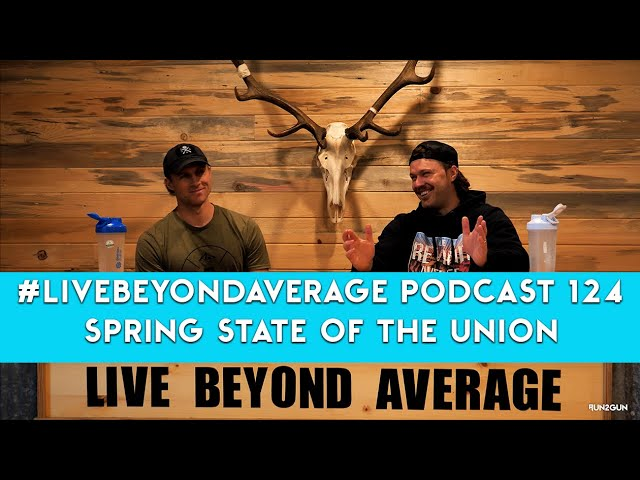 #LiveBeyondAverage Podcast 124 || Run2Gun Spring State Of the Union