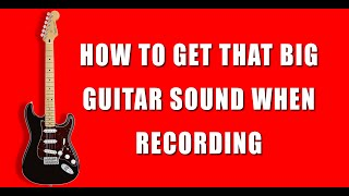How To Get That Big Guitar Sound When Recording
