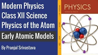 Modern Physics Class 12 Science - Physics of the Atom - Early Atomic Models