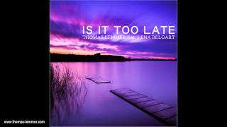 Thomas Lemmer feat. Lena Belgart - Is it too late