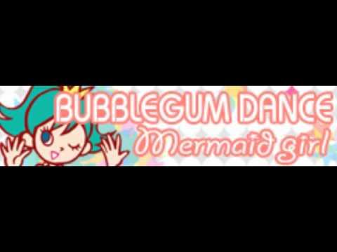 BUBBLEGUM DANCE 「Mermaid girl」