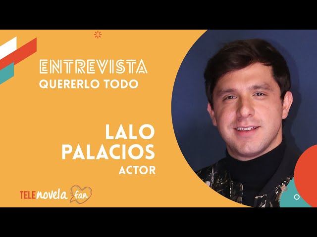 Entrevista a Lalo Palacios sobre su personaje en Quererlo todo