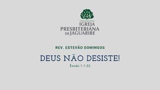 Deus não desiste | Ex 1.1-22 | Rev. Estevão Domingos (IPJaguaribe)