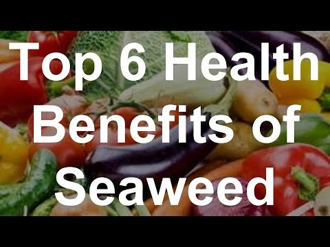 Top 6 Health Benefits of Seaweed