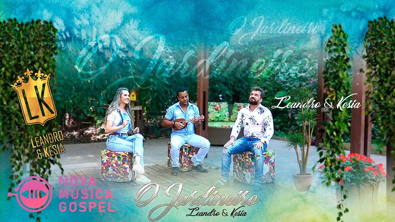 Leandro e Kesia - O Jardineiro (Clipe Oficial) - Nova Música Gospel