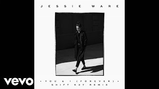 Jessie Ware - You & I (Forever)  (Shift K3y Remix)