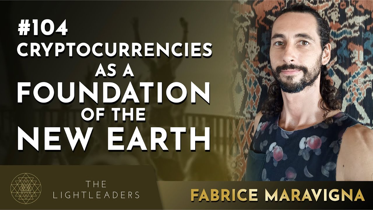 #104 - Cryptocurrencies as a Foundation of the New Earth - Fabrice Maravigna