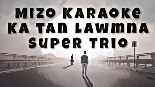 Mizo Karaoke | Ka tan lawmna - Super Trio