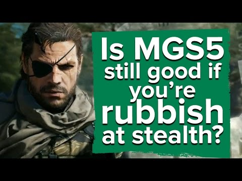 Is MGS5 still good if you're rubbish at stealth?