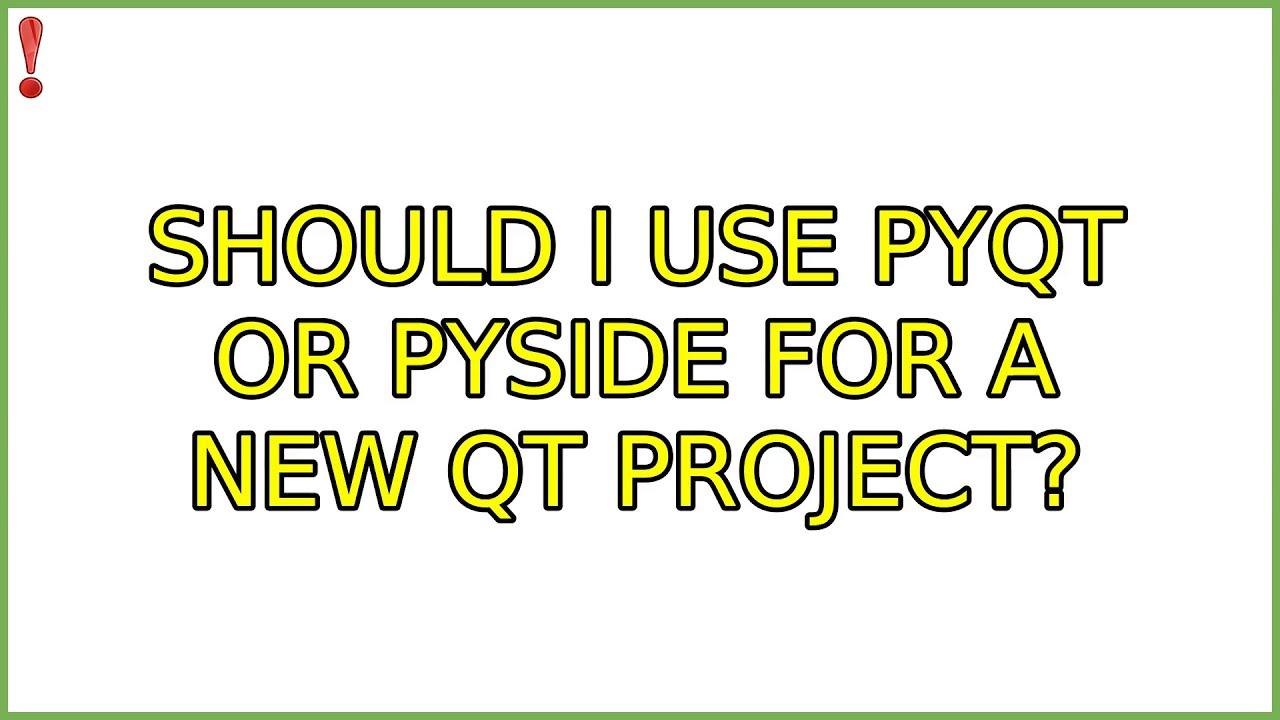 Ubuntu: Should I use PyQt or PySide for a new Qt project?