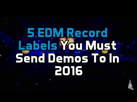 5 EDM Record Labels You Must Send Demos To In 2016