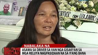 Balitang Bisdak: Asawa sa Driver sa mga Reluya Mipahibaw nga Iya Nang Gipasidad-an ang Iyang Bana