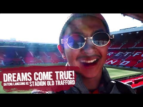 DREAMS COME TRUE! DATENG LANGSUNG KE STADION OLD TRAFFORD