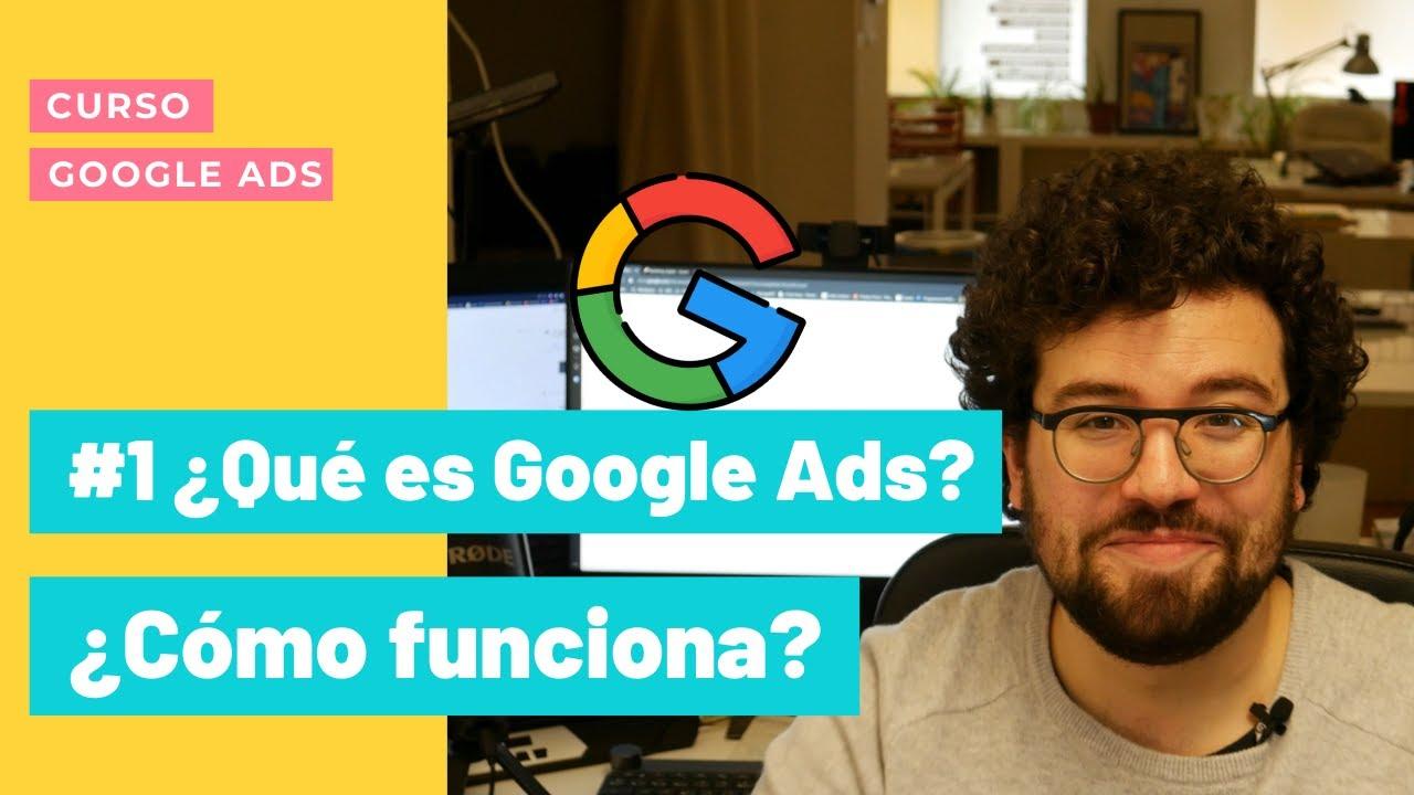 #1 Curso Google Ads | ¿Qué es Google Ads? ¿Cómo funciona?