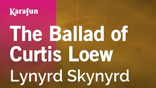 Karaoke The Ballad of Curtis Loew - Lynyrd Skynyrd *