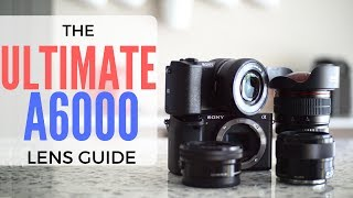 THE ULTIMATE SONY A6000 LENS BUYING GUIDE