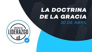 La doctrina de la Gracia. | Círculo de Liderazgo | Pastor Alejandro Méndez