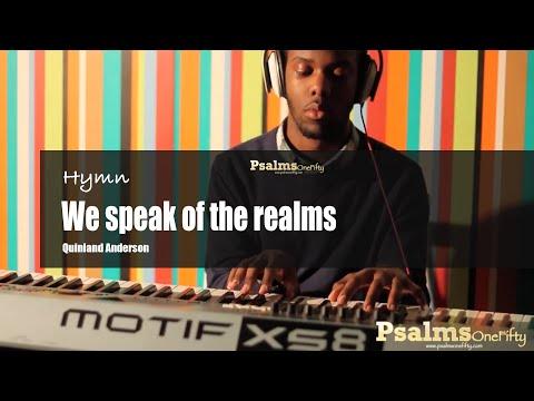 We speak of the realms (hymn) | PsalmsOneFifty