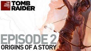 Tomb Raider [ES] Final Hours - Episodio 2 - Los Orígenes De Una Historia