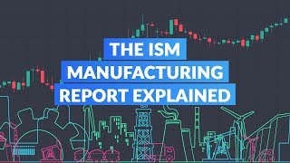 The ISM Manufacturing Report Explained