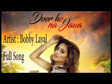 Door Ho Na Jawa | Bobby Layal | Official Full Song | Latest punjabi songs 2017