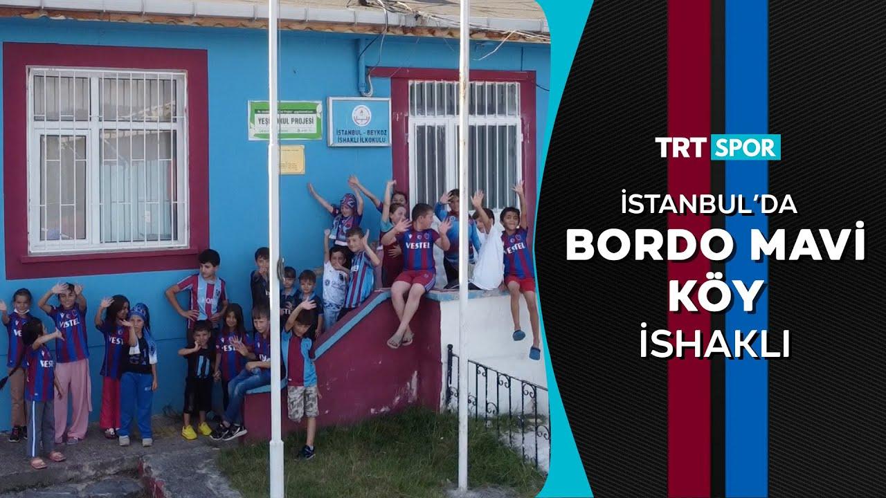 """İstanbul'un bordo mavi köyü İshaklı... """"Trabzon bordoysa İshaklı mavidir"""""""