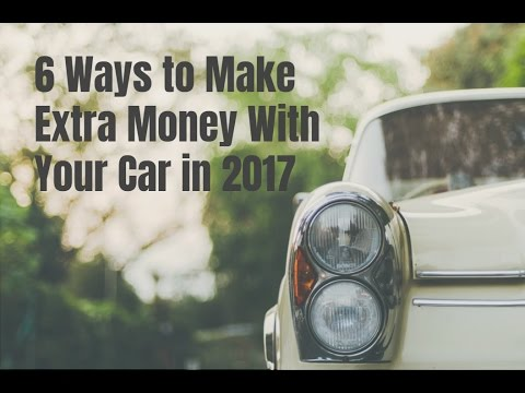 6 Ways to Make Extra Money With Your Car in 2017