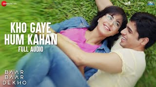 Download Hindi Video Songs - Kho Gaye Hum Kahan -Full Audio |Baar Baar Dekho | Sidharth Malhotra, Katrina K| Jasleen R, Prateek K