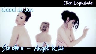 Serebro - Angel Kiss (Clipe Legendado)