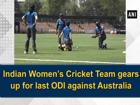 Indian Women's Cricket Team gears up for last ODI against Australia - Gujarat News
