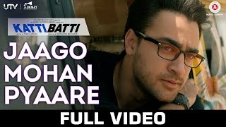 Jaago Mohan Pyaare - Katti Batti - Full Video | Imran Khan & Kangana Ranaut