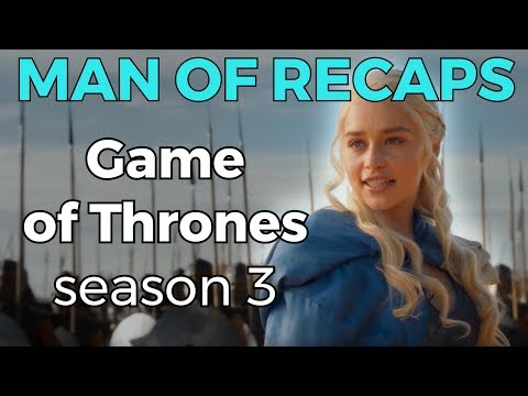 RECAP!!! - Game Of Thrones: Season 3