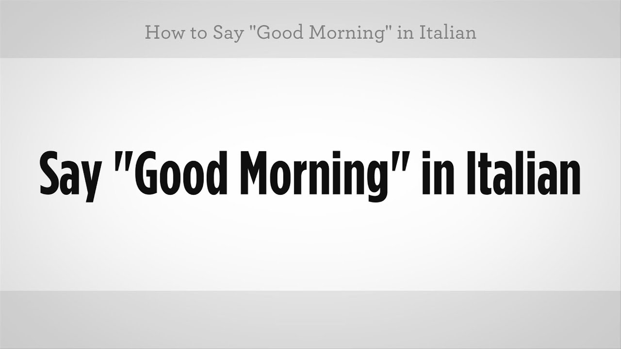 How U Say Good Morning In Spanish : How to say quot good morning in italian lessons