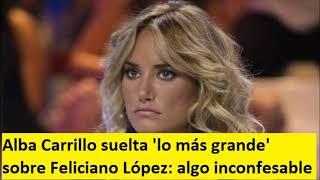 Alba Carrillo suelta 'lo más grande' sobre Feliciano López: algo inconfesable