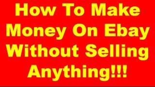 How To Make Money On Ebay Without Selling Anything - Quick $50-$100 a Day