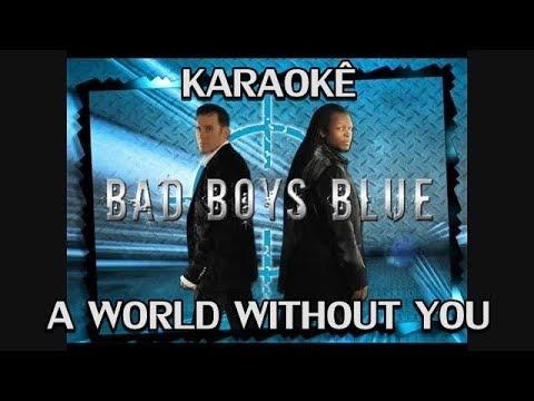 KARAOKÊ - Bad Boys Blue   A World Without You
