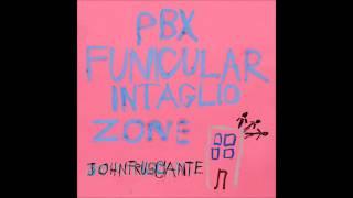 John Frusciante - PBX Funicular Intaglio Zone [Bonus Track Version]